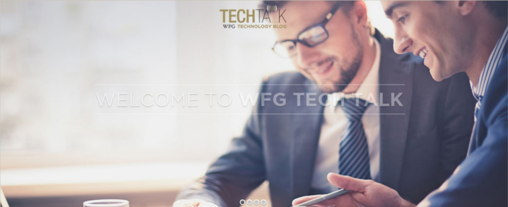 WFG Tech Talk YOUR RESOURCE FOR REAL ESTATE TECHNOLOGY